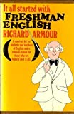 It all started with freshman English;: A survival kit for students and teachers of English and a relaxed review for those who are happily past it all, (0070023018) by Armour, Richard Willard