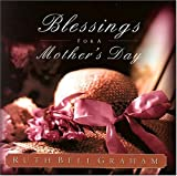 Blessings for a Mother's Day: The Treasures of Motherhood (0849916941) by Graham, Ruth Bell