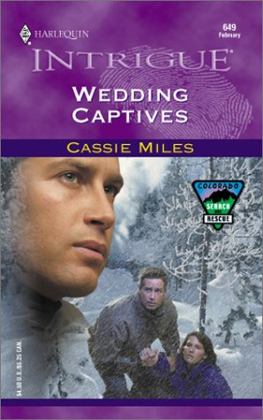 Wedding Captives (Colorado Search And Rescue) (Harlequin Intrigue, No. 649), Cassie Miles