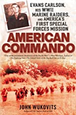 American Commando: Evans Carlson, His WW II Marine Raiders, and America's First Special Forcecs Mission