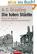 Die toten Städte: Waren die alliierten Bombenangriffe Kriegsverbrechen?