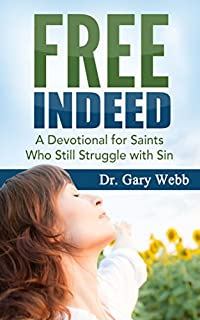 Free Indeed: A Devotional For Saints Who Still Struggle With Sin by Gary Webb ebook deal