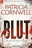 Blut: Ein Kay-Scarpetta-Roman (Romane mit der Gerichtsmedizinerin Dr. Kay Scarpetta, Band 19)