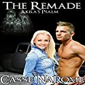 The Remade: Akila's Psalm (Reborn) Audiobook by Casse NaRome Narrated by Bryan Lincoln