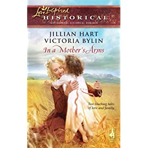 In a Mother's Arms: Finally a Family/Home Again (Mother's Day Anthology) (Steeple Hill Love Inspired Historical #29)