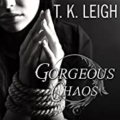 Gorgeous Chaos: Beautiful Mess Series, Book 3 | [T. K. Leigh]