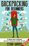 Backpacking: For Beginners! The Ultim...