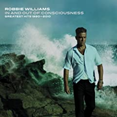 In And Out Of Consciousness: The Greatest Hits 1990 -2010: Robbie Williams: Music