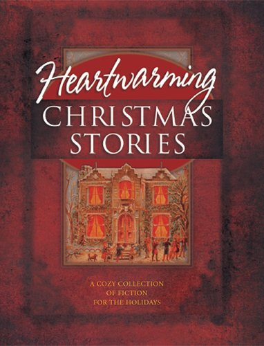 Heartwarming Christmas Stories: Christmas Express/A Cardinal/Broken Pieces/Poinsettia/Mary/Crossroads/Angels on High/Strike/Sweet Christmas/Christmas E-Mail/Grace/Edgar's Gift (Christmas Anthology)