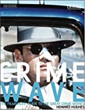 """Crime Wave - The Filmgoers' Guide to the Great Crime Movies"" av Howard Hughes"