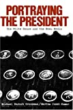 Martha Joynt Kumar Portraying the President: The White House and the News Media