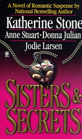 Sisters & Secrets: A Novel in Four Parts, Anne Stuart, Donna Julian, Jodie Larsen
