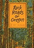 Back Roads of Oregon: 82 Trips on Oregon's Scenic Byways (0912365773) by Earl Thollander