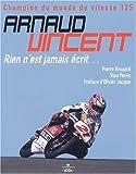 echange, troc Pierre Brouard - Arnaud Vincent, champion du monde de vitesse 125 : Rien n'est jamais écrit...