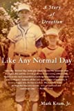 Like Any Normal Day: A Story of Devotion [Hardcover] [2012] (Author) Mark Kram
