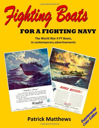 Fighting Boats For A Fighting Navy: The World War II PT Boats in Contemporary Advertisements, Supplemental Color Edition