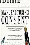 Manufacturing consent :  the political economy of the mass media /