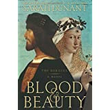 Blood & Beauty: The Borgias; A Novel ~ Sarah Dunant