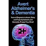 Avert Alzheimer's & Dementia: Natural Diagnosis To Avert, Delay And Treat Alzheimer's And Dementia. Protect Your Mind!