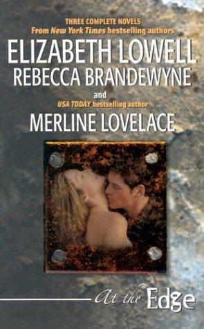 At the Edge, ELIZABETH LOWELL, REBECCA BRANDEWYEN, MERLINE LOVELACE, ANNE LOWELL