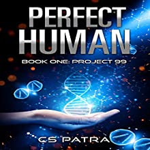 Project 99: Perfect Human, Book 1 Audiobook by CS Patra Narrated by Morven Watt