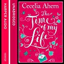 The Time of My Life (       UNABRIDGED) by Cecelia Ahern Narrated by Amy Creighton