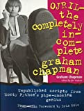 Ojril: The Completely Incomplete Graham Chapman (1574882708) by Chapman, Graham