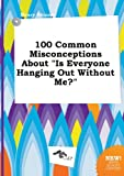 img - for 100 Common Misconceptions about Is Everyone Hanging Out Without Me? book / textbook / text book