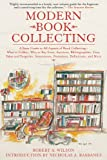 Modern Book Collecting: A Basic Guide to All Aspects of Book Collecting: What to Collect, Who to Buy from, Auctions, Bibliographies, Care, Fakes and ... Investments, Donations, Definitions, and More