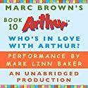 Who's in Love with Arthur? Audiobook by Marc Brown Narrated by Mark Linn-Baker