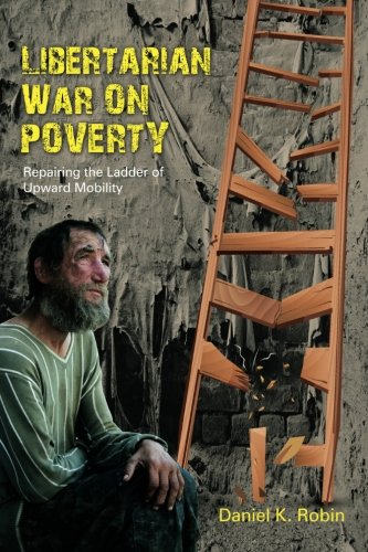 Libertarian War on Poverty: Repairing the Ladder of Upward Mobility PDF