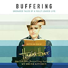Buffering: Unshared Tales of a Life Fully Loaded Audiobook by Hannah Hart Narrated by Hannah Hart, Judy Young