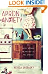 Apron Anxiety: My Messy Affairs In an...