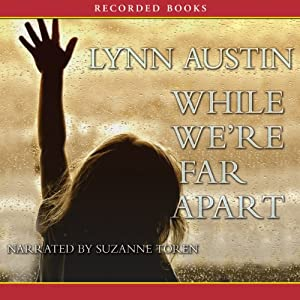 While We're Far Apart | [Lynn Austin]