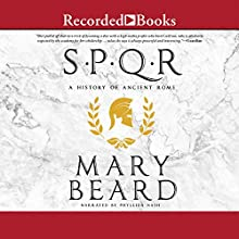 SPQR: A History of Ancient Rome (       UNABRIDGED) by Mary Beard Narrated by Phyllida Nash
