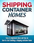 Shipping Container Homes: Easy to Imp...