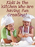 Kids in the kitchen who are having fun creating (Just for kids)