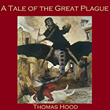A Tale of the Great Plague (       UNABRIDGED) by Thomas Hood Narrated by Cathy Dobson