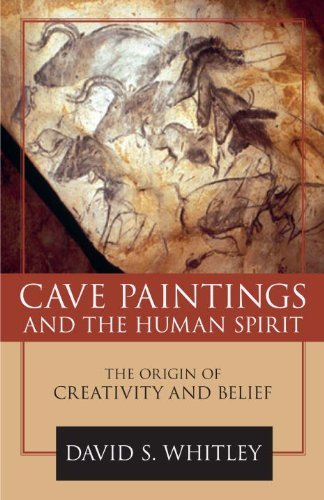 David S. Whitley - Cave Paintings and the Human Spirit: The Origin of Creativity and Belief