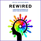 Rewired: A Bold New Approach to Addiction and Recovery Hörbuch von Erica Spiegelman Gesprochen von: Susanna Burney