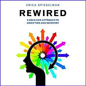 Rewired: A Bold New Approach to Addiction and Recovery Hörbuch von Erica Spiegelman Gesprochen von: Susanna Burney