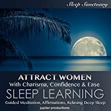 Attract Women with Charisma, Confidence & Ease: Sleep Learning, Guided Meditation, Affirmations, Relaxing Deep Sleep Speech by Kev Thompson Narrated by Kev Thompson