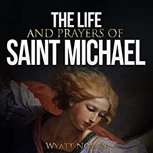 The Life and Prayers of Saint Michael the Archangel Audiobook