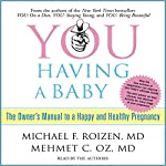 YOU: Having a Baby: The Owner's Manual to a Happy and Healthy Pregnancy | Michael F. Roizen,Mehmet C. Oz
