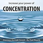 Increase your Power of Concentration | Vlad Negrila