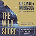 The Wild Shore: The Three Californias Triptych, Book 1 (       UNABRIDGED) by Kim Stanley Robinson Narrated by Stefan Rudnicki