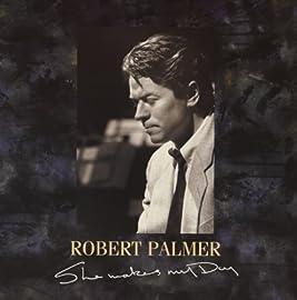 She Makes My Day Robert Palmer