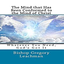 The Mind That Has Been Conformed to the Mind of Christ (       UNABRIDGED) by Bishop Gregory Leachman Narrated by Jeff Raynor