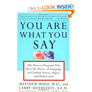 You Are What You Say: The Proven Program that Uses the Power of Language to Combat Stress, Anger, and Depression [Paperback] — by Matthew Budd (Author), Larry Rothstein (Author), Patch Adams (Introduction)