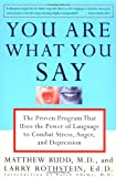 img - for You Are What You Say: The Proven Program that Uses the Power of Language to Combat Stress, Anger, and Depression book / textbook / text book